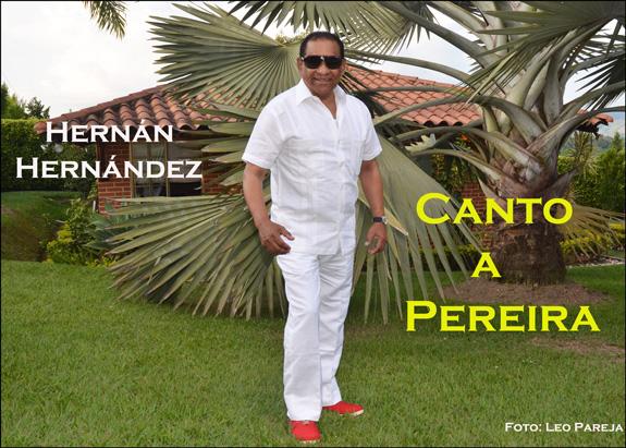 El cantante Hernán Hernández, con tributo y canción a Pereira