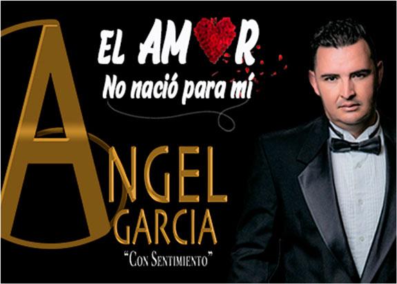 Angel García: 'El Amor No Nació Para Mí', nuevo trabajo musical y propuesta popular